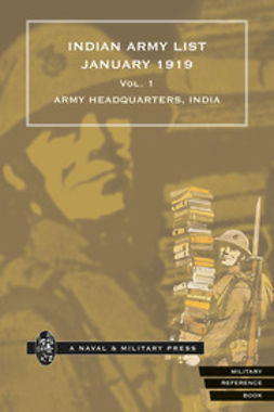 Headquarters, India Army - Indian Army List January 1919 — Volume 1, ebook