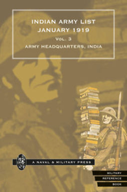 Headquarters, India Army - Indian Army List January 1919 - Volume 3, ebook