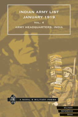 Headquarters, India Army - Indian Army List January 1919 - Volume 4, ebook