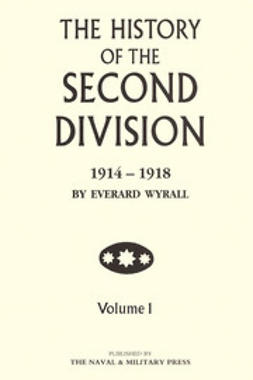 Wyrall, Everard - The History of the Second Division 1914-1918 - Volume 1, ebook