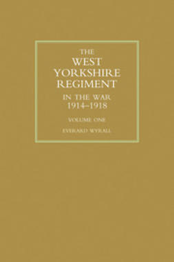 Wyrall, Everard - The West Yorkshire Regiment in the War 1914-1918 Vol 1, e-kirja