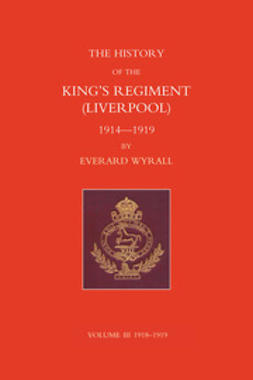 Wyrall, Everard - History of the King's Regiment (Liverpool) 1914-1919 Volume III, e-kirja