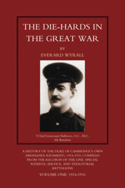 Wyrall, Everard - The Die-Hards in the Great War: Vol. 1, e-kirja