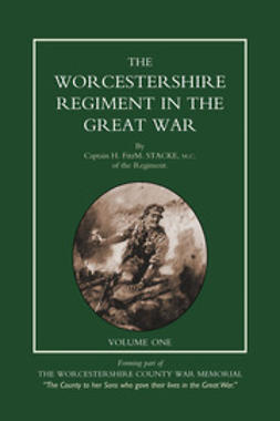 Stacke, Capt H. FitzM. - Worcestershire Regiment in the Great War Vol 1, e-kirja