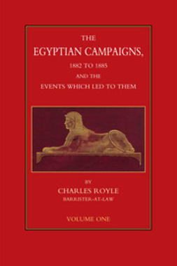Royle, Charles - The Egyptian Campaigns, 1882 to 1885, and the Events that Led to Them - Volume 1, ebook
