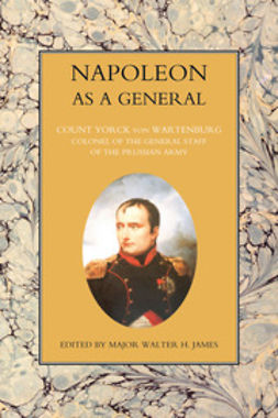 Wartenburg, Yorck von - Napoleon as a General — Volume I, e-bok