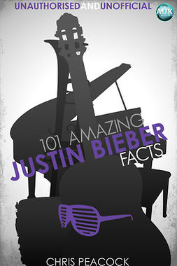 Peacock, Chris - 101 Amazing Justin Bieber Facts, e-kirja