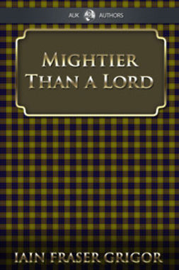Grigor, Iain Fraser - Mightier Than a Lord, ebook