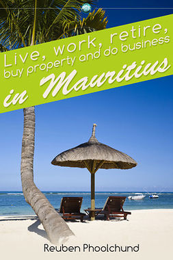 Phoolchund, Reuben - Live, work, retire, buy property and do business in Mauritius, e-kirja