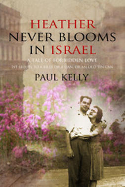 Kelly, Paul - Heather Never Blooms in Israel, ebook