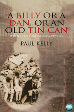 Kelly, Paul - A Billy or a Dan, or an Old Tin Can, e-kirja