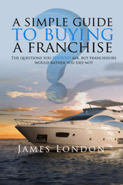 London, James - A Simple Guide to Buying a Franchise, ebook