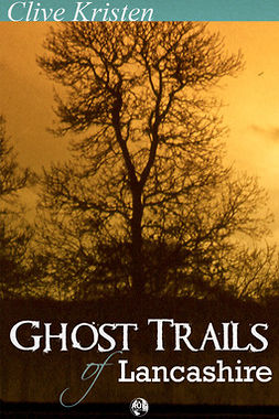 Kristen, Clive - Ghost Trails of Lancashire, ebook