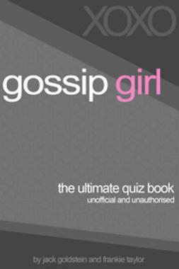 Goldstein, Jack - Gossip Girl - The Ultimate Quiz Book, ebook