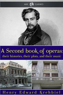 Krehbiel, Henry Edward - A Second Book of Operas, ebook