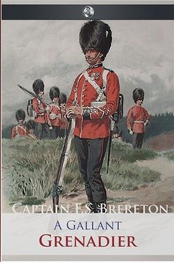 Brereton, Captain Frederick Sadleir - A Gallant Grenadier, ebook