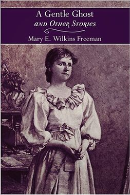 Freeman, Mary Eleanor Wilkins - A Gentle Ghost and Other Stories, ebook