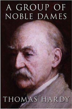 Hardy, Thomas - A Group of Noble Dames, ebook