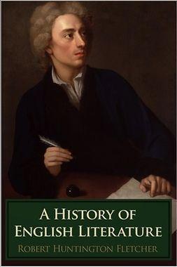 Fletcher, Robert Huntington - A History of English Literature, ebook