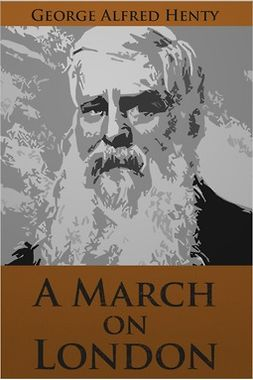 Henty, George Alfred - A March on London, ebook