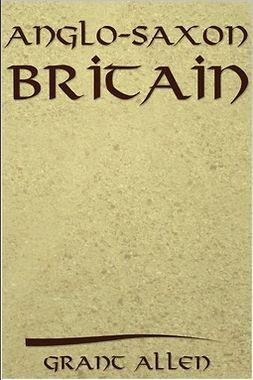 Allen, Grant - Anglo-Saxon Britain, e-kirja