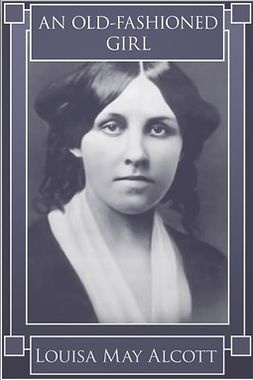 Alcott, Louisa May - An Old-Fashioned Girl, e-bok