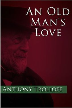Trollope, Anthony - An Old Man's Love, e-kirja