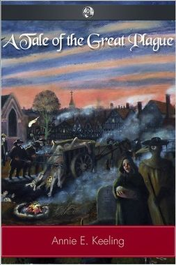 Keeling, Annie E. - A Tale of the Great Plague, ebook