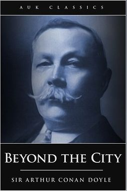 Doyle, Arthur Conan - Beyond the City, e-kirja