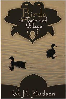 Hudson, William - Birds in Town and Village, ebook
