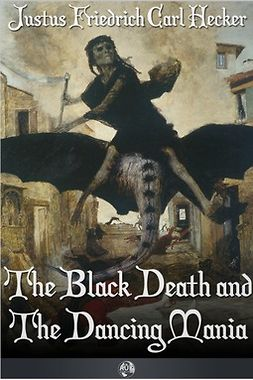 Hecker, J. F. C. - The Black Death and the Dancing Mania, ebook