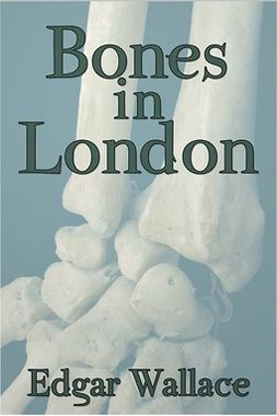 Wallace, Edgar - Bones in London, ebook