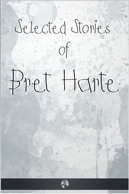 Harte, Francis Brett - Selected Stories of Bret Harte, ebook