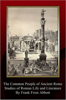 Abbott, Frank Frost - The Common People of Ancient Rome, ebook