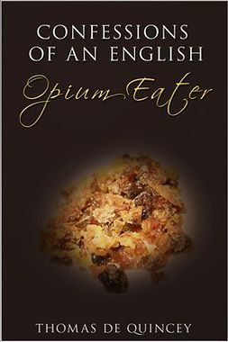 Quincey, Thomas de - Confessions of an English Opium-Eater, ebook