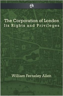 Allen, William Ferneley - The Corporation of London, ebook