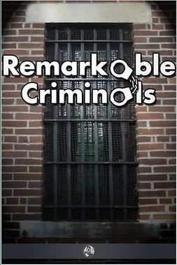 Irving, Harry Brodribb - Remarkable Criminals, ebook