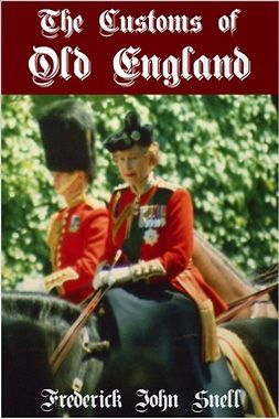 Snell, F. J. - The Customs of Old England, ebook