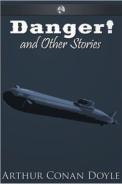Doyle, Arthur Conan - Danger! and Other Stories, ebook