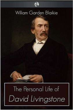 Blaikie, William Garden - The Personal Life of David Livingstone, ebook