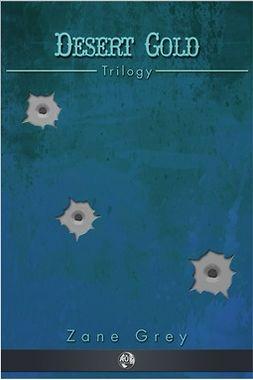 Grey, Zane - Desert Gold Trilogy, ebook