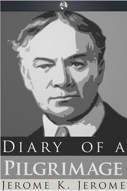 Jerome, Jerome K. - Diary of a Pilgrimage, ebook