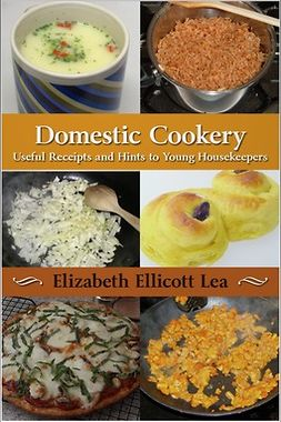 Lea, Elizabeth Ellicott - Domestic Cookery, e-kirja