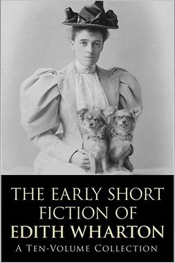 Wharton, Edith - The Early Short Fiction of Edith Wharton, ebook