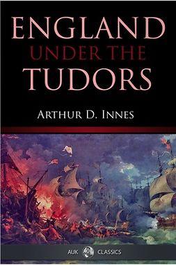 Innes, Arthur D. - England under the Tudors, ebook