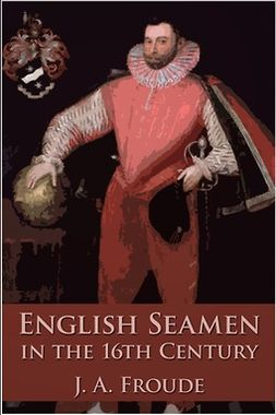 Froude, James Anthony - English Seamen in the Sixteenth Century, e-bok