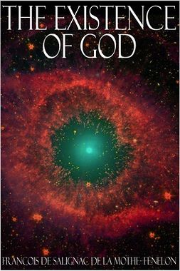 Mothe-Fénelon, François de Salignac de la - The Existence of God, e-bok
