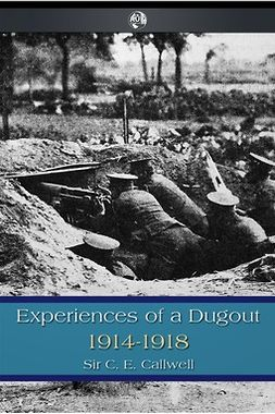 Callwell, C. E. - Experiences of a Dugout, ebook