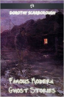Scarborough, Dorothy - Famous Modern Ghost Stories, ebook