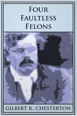 Chesterton, G. K. - Four Faultless Felons, ebook